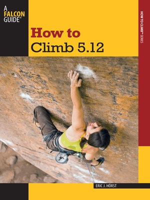 How to Climb 5.12: Third Edition