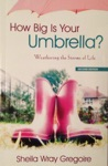 How Big Is Your Umbrella Weathering The Storms Of Life Second Edition