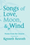 Songs Of Love Moon  Wind Poems From The Chinese