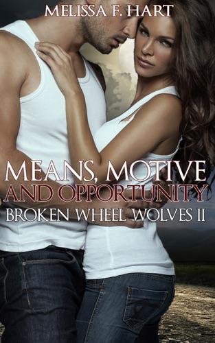Melissa F. Hart - Means, Motive and Opportunity (Broken Wheel Wolves, Book 6) (Werewolf Romance)
