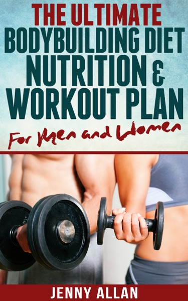 The Ultimate Bodybuilding Diet, Nutrition and Workout Plan for Men and Women - Jenny Allan book cover