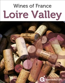 LOIRE VALLEY: GUIDE TO THE WINES OF FRANCE