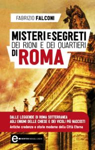 Misteri e segreti dei rioni e dei quartieri di Roma Libro Cover