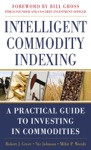 Intelligent Commodity Indexing A Practical Guide To Investing In Commodities