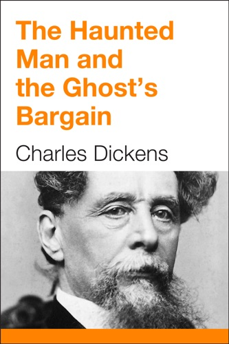 Charles Dickens - The Haunted Man and the Ghost's Bargain