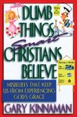 Dumb Things Smart Christians Believe