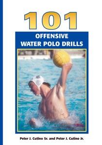 101 Offensive Water Polo Drills da Peter Cutino, Sr. & Peter Cutino, Jr.