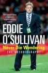 Eddie OSullivan Never Die Wondering