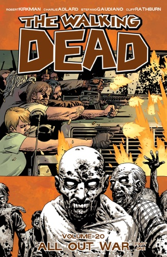 Robert Kirkman, Charlie Adlard, Cliff Rathburn & Stefano Gaudiano - The Walking Dead, Vol. 20: All Out War Part 1
