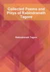 Collected Poems And Plays Of Rabindranath Tagore