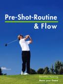 Die Pre-Shot-Routine & Flow