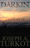 Darkin: A History of Blade and Light (Short Stories Collection)