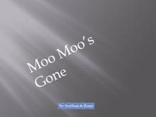 Moo Moo's Gone