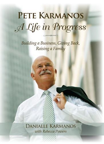 Danialle Karmanos & Rebecca Powers - Pete Karmanos: A Life in Progress