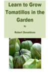 Learn to Grow Tomatillos in the Garden