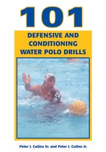 101 Defensive and Conditioning Water Polo Drills da Peter Cutino, Sr. & Peter Cutino, Jr.