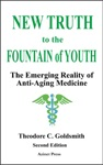 New Truth To The Fountain Of Youth The Emerging Reality Of Anti-Aging Medicine