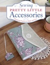 Sewing Pretty Little Accessories