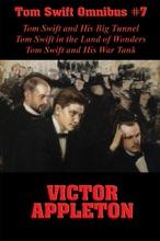 Tom Swift Omnibus #7: Tom Swift and His Big Tunnel, Tom Swift in the Land of Wonders, Tom Swift and His War Tank