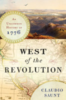 West of the Revolution: An Uncommon History of 1776