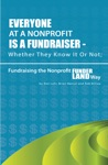 Everyone At A Nonprofit Is A Fundraiser Whether They Know It Or Not Fundraising The Nonprofit FunderLand Way