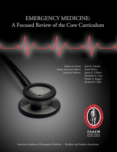 Joel M. Schofer, MD RDMS, Amal Mattu, MD, James E. Colletti, MD, Elizabeth Gray, MD, Robert L. Rogers, MD & Richard D. Shih, MD - Emergency Medicine: A Focused Review of the Core Curriculum