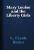 L. Frank Baum - Mary Louise and the Liberty Girls artwork