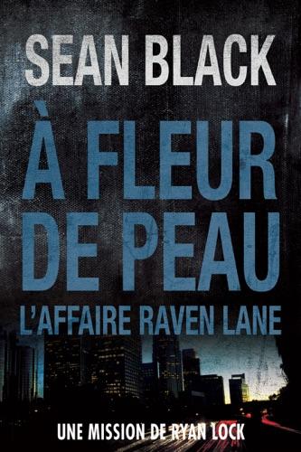 Sean Black - À fleur de peau L'affaire Raven Lane