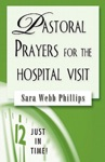 Just In Time Pastoral Prayers For The Hospital Visit