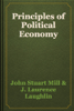 John Stuart Mill & J. Laurence Laughlin - Principles of Political Economy artwork