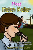 Meet Helen Keller: An Illustrated Biography of Helen Keller. For Children Age 8 & Up