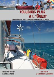 Toujours plus a l ouest dans les coulisses d un tour du monde a la voile volume 1 de Cherbourg a Panama