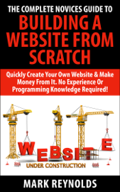 The Complete Novices Guide To Building A Website From Scratch