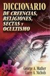 Diccionario De Creencias Religiones Sectas Y Ocultismo