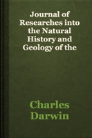 Journal of Researches into the Natural History and Geology of the Countries visited during the voyage round the world of H.M.S. Beagle