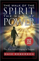 The Walk of the Spirit: The Walk of Power: The Vital Role of Praying in Tongues