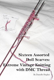 Sixteen Assorted Doll Scarves: Extreme Vintage Knitting with DMC Thread book