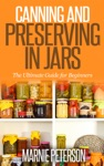 Canning And Preserving In Jars The Ultimate Guide For Beginners