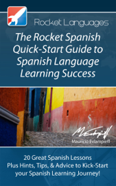 The Rocket Spanish Quick-Start Guide to Spanish Language Learning Success book