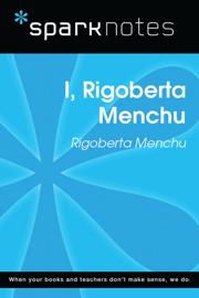 I, Rigoberta Menchu (SparkNotes Literature Guide)