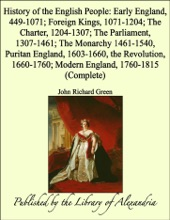 History of the English People: Early England, 449-1071; Foreign Kings, 1071-1204; The Charter, 1204-1307; The Parliament, 1307-1461; The Monarchy 1461-1540, Puritan England, 1603-1660, the Revolution, 1660-1760; Modern England, 1760-1815 (Complete)