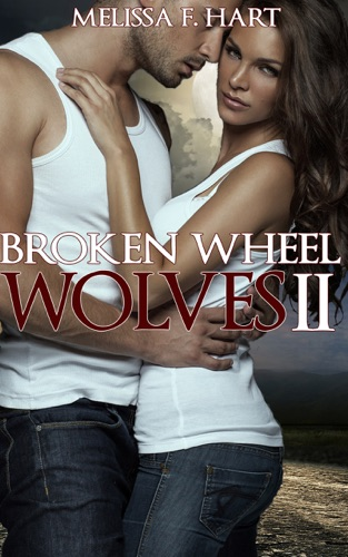 Melissa F. Hart - Broken Wheel Wolves II (Trilogy Bundle) (Werewolf Romance)