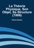 Pierre Duhem - La ThГ©orie Physique, Son Objet, Sa Structure (1906) illustration