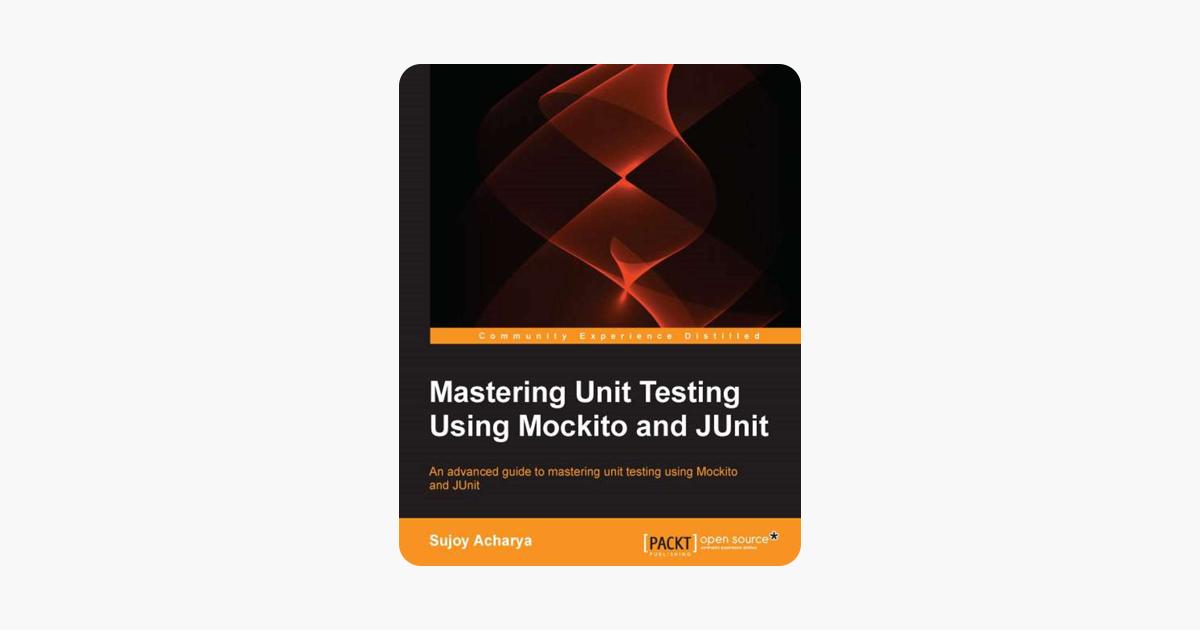Mastering Unit Testing Using Mockito and JUnit