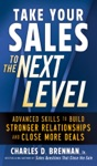 Take Your Sales To The Next Level Advanced Skills To Build Stronger Relationships And Close More Deals