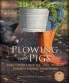 Plowing With Pigs And Other Creative Low-Budget Homesteading Solutions
