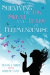 Surviving The Fog Sweat And Tears Of Perimenopause