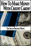 Credit Secrets How To Make Money With Credit Cards