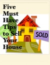 Five Must Have Tips To Sell Your  House