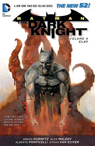 Gregg Hurwitz, Alex Maleev & Alberto Ponticelli - Batman: The Dark Knight Vol. 4: Clay (The New 52)
